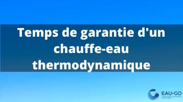 temps de garantie d'un chauffe-eau thermodynamique